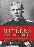 Hitlers Meisterspion: Das Rätsel Wilhelm Canaris. Mit einem Vorwort von Ina Haag, Zeitzeugin und ehemalige Mitarbeiterin von Wilhelm Canaris