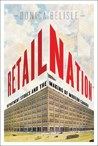 Retail Nation: Department Stores and the Making of Modern Canada