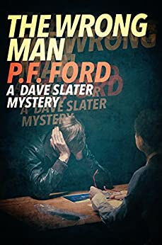The Wrong Man (Dave Slater Mystery Novels Book 4) by [Ford, P.F.]