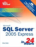 img - for Microsoft Sams Teach Yourself SQL Server 2005 Express in 24 Hours book / textbook / text book