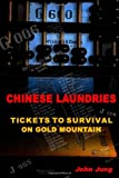Chinese Laundries: Tickets to Survival on Gold Mountain, John Jung, 1430329793