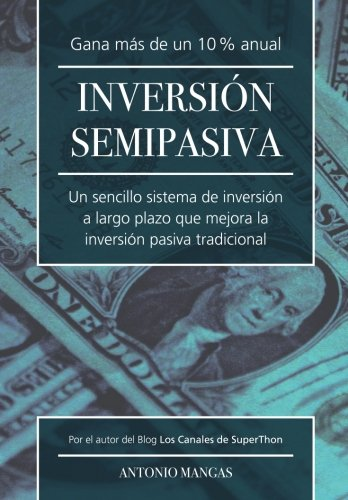 Inversion Semipasiva: Un sencillo sistema de inversion a largo plazo que mejora la inversion pasiva tradicional (Spanish Edition) [Antonio Mangas] (Tapa Blanda)