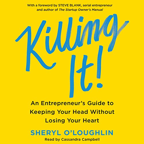 Killing It: An Entrepreneur's Guide to Keeping Your Head Without Losing Your Heart Audiobook [Free Download by Trial] thumbnail