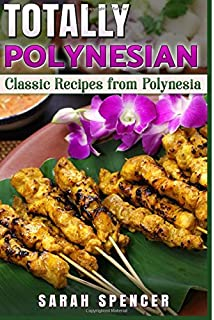 Totally Polynesian ***Color Edition***: Classic Recipes from Polynesia