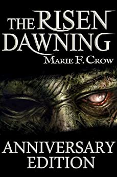 The Risen: Dawning, Anniversary Edition: A Zombie Apocalypse Story of Survival (Book 1) by [Crow, Marie F]