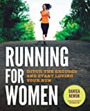 Running for Women: Ditch the Excuses and Start Loving Your Run