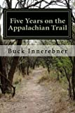 Five Years on the Appalachian Trail, Buck Innerebner, 1469904268