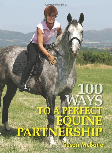 100 Ways to Perfect Equine Partnership