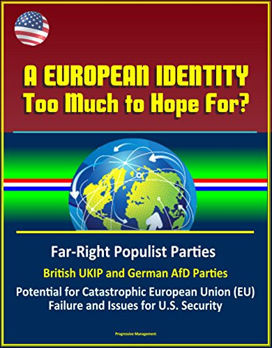 Download PDF A European Identity - Too Much to Hope For? Far-Right Populist Parties, British UKIP and German AfD Parties, Potential for Catastrophic European Union Failure and Issues for U.S. Security
