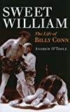 Sweet William : The Life of Billy Conn, O'Toole, Andrew, 0252077458