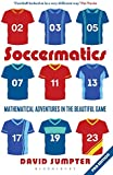 Soccermatics: Mathematical Adventures in the Beautiful Game Pro-Edition (Bloomsbury Sigma)