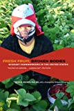 Fresh Fruit, Broken Bodies : Migrant Farmworkers in the United States, Holmes, Seth, 0520275144