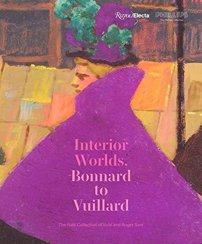 (Interior Worlds,Bonnard to Vuillard: The Nabi Collection of Vicki and Roger Sant)