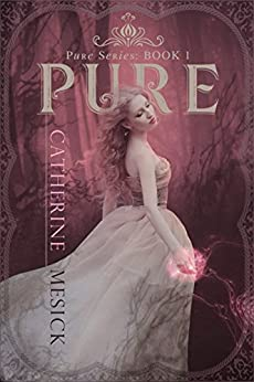 Pure (Book 1, Pure Series) (Pure Book Series) by [Mesick, Catherine]