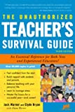 The Unauthorized Teacher's Survival Guide : An Essential Reference for Both New and Experienced Educators!, Warner, Jack and Bryan, Clyde, 1593572344
