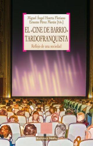 Descargar Libro El «cine De Barrio» Tardofranquista Miguell Ángel Huerta Floriano