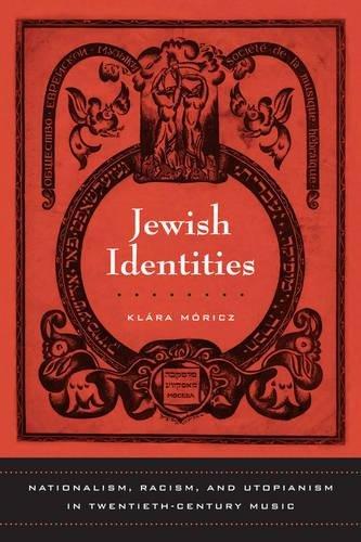 Jewish Identities: Nationalism, Racism, and Utopianism in Twentieth-Century Music by University of California Press