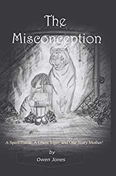 The Misconception: A Spirit Guide, A Ghost Tiger, and One Scary Mother! (The Megan Series Book 1) by [Jones, Owen]