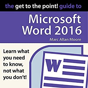 The Get to the Point! Guide to Microsoft Word 2016 Audiobook