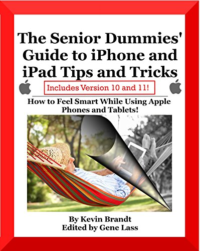 The Senior Dummies' Guide to iPhone and iPad Tips and Tricks: How to Feel Smart While Using Apple Phones and Tablets [Black and White, Textbook Edition] (Senior Dummies' Guides 5) by [Brandt, Kevin]