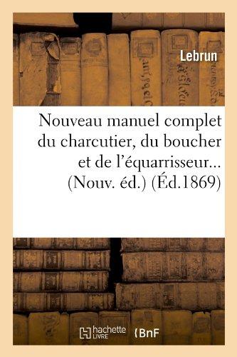 Read Online Nouveau Manuel Complet Du Charcutier, Du Boucher Et de L'Equarrisseur... (Nouv. Ed.) (Ed.1869) (Savoirs Et Traditions) (French Edition) pdf epub