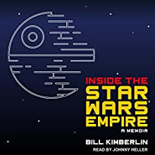 Inside the Star Wars Empire: A Memoir Audiobook by Bill Kimberlin Narrated by Johnny Heller