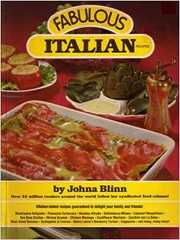 Fabulous Italian Recipes: Kitchen-tested Recipes Guaranteed to Delight Your Family & Friends: Mushrooms Antipasto, Fettucine Carbonara, Noodles Alfredo, ...