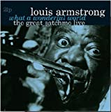 What a Wonderful World-The Great Satchmo Live