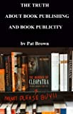 The Truth about Book Publishing and Book Publicity
