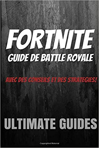 Amazon Fr Fortnite Guide De Battle Royale Ultimate