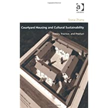 Courtyard Housing and Cultural Sustainability: Theory, Practice, and Product (Design and the Built Environment) New edition by Donia Zhang (2013) Hardcover