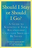 Should I Stay or Should I Go?: A Guide to Sorting Out Whether Your Relationship Can-and Should-Be Saved