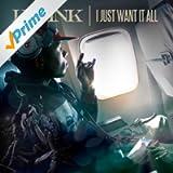 I Just Want It All [Explicit]