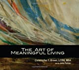 The Art of Meaningful Living, Christopher F. Brown, 0982160178