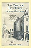 The Trial of Levi Weeks: Or the Manhattan Well Mystery