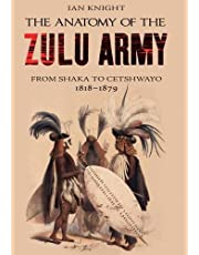 The Anatomy of the Zulu Army: From Shaka to Cetshwayo, 1818–1879
