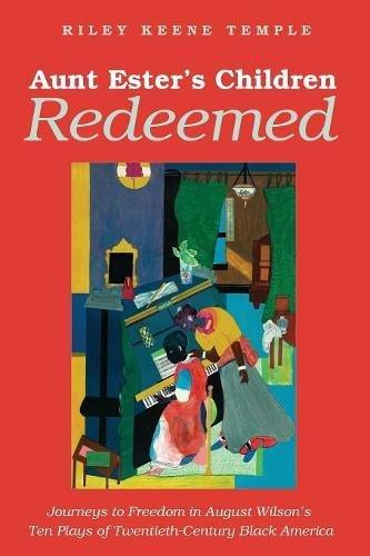 Download Aunt Ester's Children Redeemed: Journeys to Freedom in August Wilson's Ten Plays of Twentieth-century Black America ebook