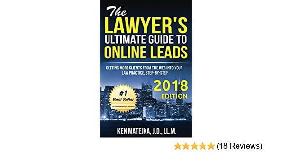 Amazon the lawyers ultimate guide to online leads getting amazon the lawyers ultimate guide to online leads getting more clients from the web into your law practice step by step ebook ken matejka kindle fandeluxe Choice Image