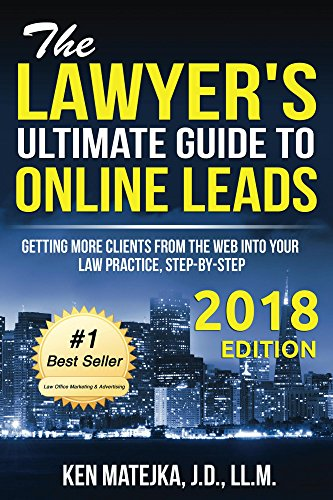 The Lawyer's Ultimate Guide to Online Leads: Getting More Clients from the Web into Your Law Practice, Step-By-Step