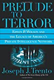 Prelude to Terror: Edwin P. Wilson and the Legacy of America's Private Intelligence Network