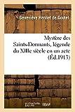 img - for Myst re Des Saints-Dormants, L gende Du Xiiie Si cle En Un Acte. Paris, 27 Avril 1913. (Litterature) (French Edition) book / textbook / text book