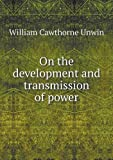 On the Development and Transmission of Power, William Cawthorne Unwin, 5518709595