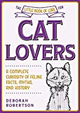 The Little Book of Lore for Cat Lovers: A Complete Curiosity of Feline Facts, Myths, and History (Little Books of Lore)