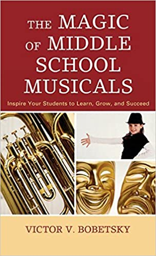 The Magic of Middle School Musicals: Inspire Your Students to Learn, Grow, and Succeed by Victor V. Bobetsky associate professor and Director of the Teacher Education Program in Music at Hunter College of the City University of New York (2008-12-16)