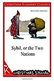 Sybil, or the Two Nations [Christmas Summary Classics], Benjamin Disraeli, 1494761238
