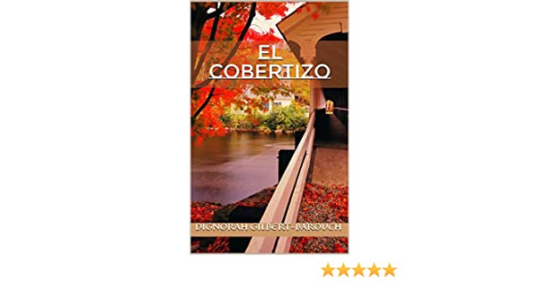 El Cobertizo (Spanish Edition) - Kindle edition by Dignorah Gilbert-Barouch. Literature & Fiction Kindle eBooks @ Amazon.com.