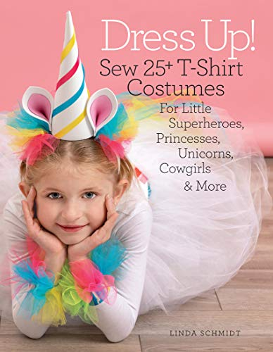 Dress Up!: Sew 25+ T-Shirt Costumes for Little Superheroes, Princesses, Unicorns, Cowgirls & More]()