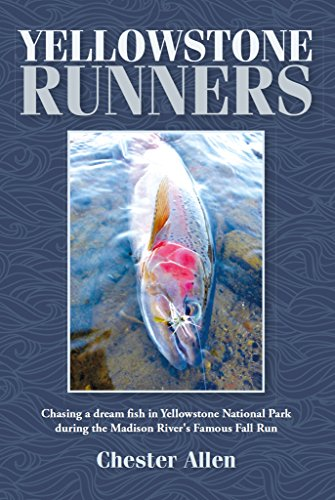 Yellowstone Runners: Chasing a dream fish in Yellowstone National Park during the Madison River