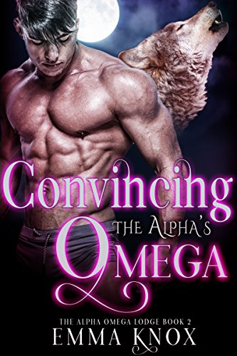 Convincing The Alpha's Omega: M/M Shifter Mpreg Romance (Alpha Omega Lodge Book 2)