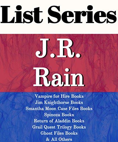 J.R. RAIN: SERIES READING ORDER: VAMPIRE FOR HIRE BOOKS, RETURN OF ALADDIN BOOKS, SAMANTHA MOON CASE FILES BOOKS, GRAIL QUEST TRILOGY, GHOST FILES BOOKS, NICK CAINE BOOKS BY J.R. RAIN